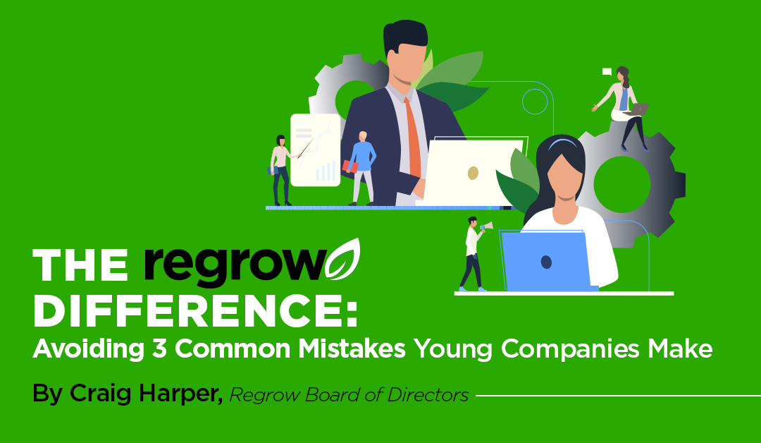 The Regrow Difference: Avoiding 3 Common Mistakes Young Companies Make
